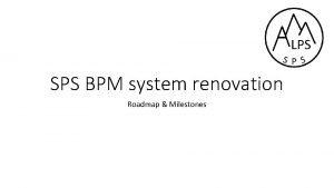 SPS BPM system renovation Roadmap Milestones June End