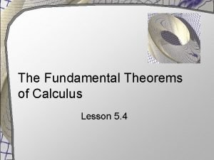 The Fundamental Theorems of Calculus Lesson 5 4