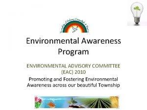 Environmental Awareness Program ENVIRONMENTAL ADVISORY COMMITTEE EAC 2010