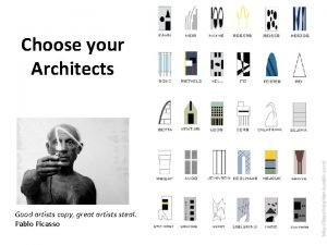 Choose your Architects Good artists copy great artists