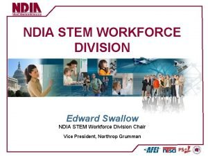 NDIA STEM WORKFORCE DIVISION Edward Swallow NDIA STEM