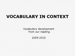 VOCABULARY IN CONTEXT Vocabulary development from our reading