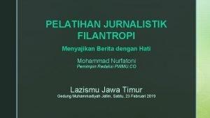 PELATIHAN JURNALISTIK FILANTROPI Menyajikan Berita dengan Hati Mohammad
