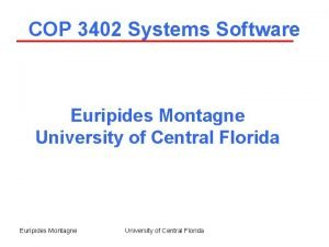 COP 3402 Systems Software Euripides Montagne University of