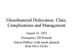 Glenohumeral Dislocation Class Complications and Management August 21