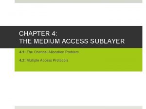 CHAPTER 4 THE MEDIUM ACCESS SUBLAYER 4 1