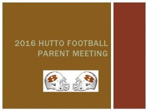 2016 HUTTO FOOTBALL PARENT MEETING WELCOME Hutto Strong