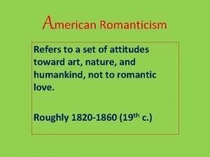 American Romanticism Refers to a set of attitudes