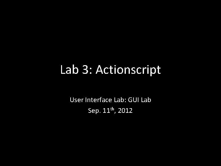 Lab 3 Actionscript User Interface Lab GUI Lab