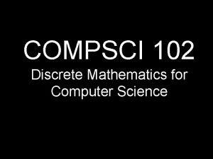 COMPSCI 102 Discrete Mathematics for Computer Science Ancient