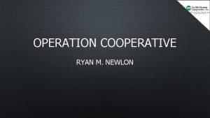 OPERATION COOPERATIVE RYAN M NEWLON Ryan Newlon 3