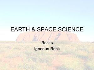 EARTH SPACE SCIENCE Rocks Igneous Rock Igneous Rock