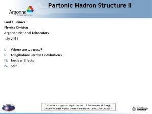 Partonic Hadron Structure II Paul E Reimer Physics