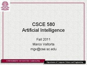 CSCE 580 Artificial Intelligence Fall 2011 Marco Valtorta