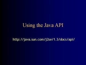Using the Java API http java sun comj