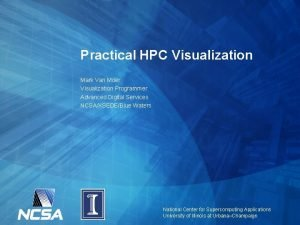 Practical HPC Visualization Mark Van Moer Visualization Programmer