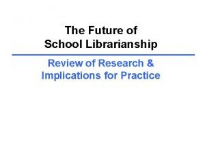 The Future of School Librarianship Review of Research