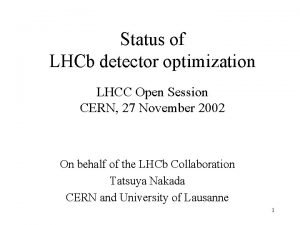 Status of LHCb detector optimization LHCC Open Session