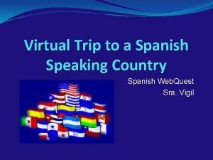 Virtual Trip to a Spanish Speaking Country Spanish
