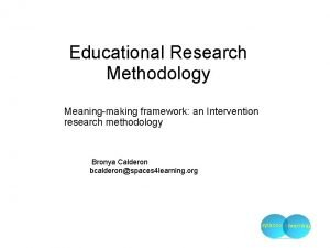 Educational Research Methodology Meaningmaking framework an Intervention research