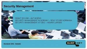 Security Management GEANT SIGSIM ALF MOENS SECURITY MANAGEMENT