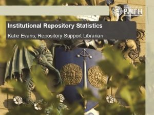 Institutional Repository Statistics Katie Evans Repository Support Librarian