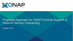 Proposed Approach for ONAP Runtime Support of Network