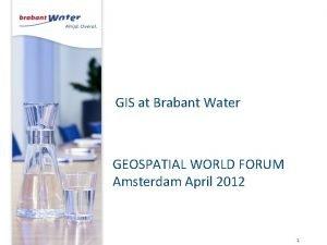 GIS at Brabant Water GEOSPATIAL WORLD FORUM Amsterdam