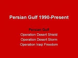 Persian Gulf 1990 Present Persian Gulf Operation Desert