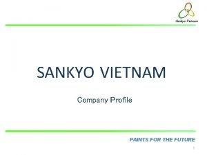 Sankyo Vietnam SANKYO VIETNAM Company Profile PAINTS FOR