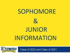 SOPHOMORE JUNIOR INFORMATION Class of 2022 and Class