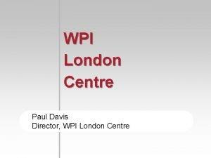WPI London Centre Paul Davis Director WPI London
