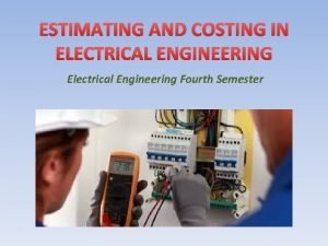 ESTIMATING AND COSTING IN ELECTRICAL ENGINEERING Electrical Engineering