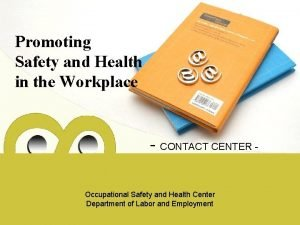 Promoting Safety and Health in the Workplace CONTACT