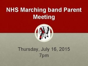 NHS Marching band Parent Meeting Thursday July 16
