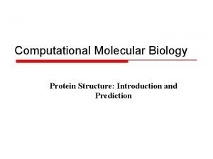 Computational Molecular Biology Protein Structure Introduction and Prediction