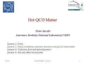 Hot QCD Matter Peter Jacobs Lawrence Berkeley National
