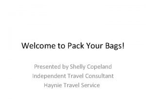 Welcome to Pack Your Bags Presented by Shelly