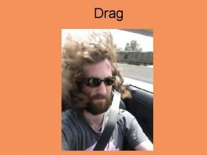 Drag Essential Questions What is Drag How does
