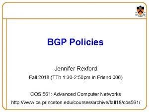 BGP Policies Jennifer Rexford Fall 2018 TTh 1
