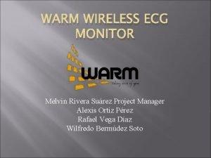 WARM WIRELESS ECG MONITOR Melvin Rivera Surez Project