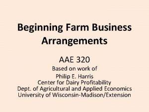 Beginning Farm Business Arrangements AAE 320 Based on