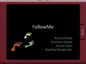 Follow Me Kunal Chawla Shantanu Gupta Dinesh Joshi