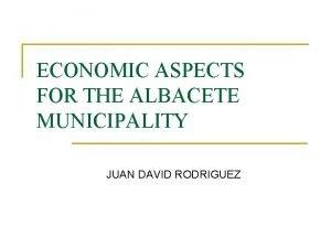 ECONOMIC ASPECTS FOR THE ALBACETE MUNICIPALITY JUAN DAVID