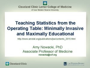 Teaching Statistics from the Operating Table Minimally Invasive