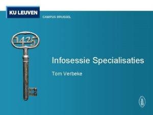 Infosessie Specialisaties Tom Verbeke Waarom de infosessie In