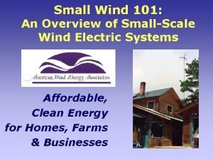Small Wind 101 An Overview of SmallScale Wind