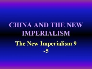 CHINA AND THE NEW IMPERIALISM The New Imperialism