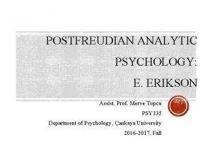 POSTFREUDIAN ANALYTIC PSYCHOLOGY E ERIKSON Assist Prof Merve