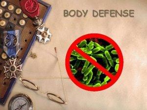 BODY DEFENSE Specific vs Nonspecific Specific body defense